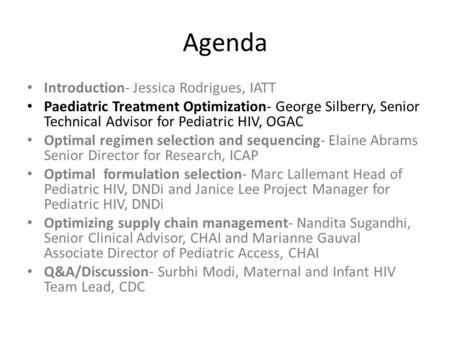 Agenda Introduction- Jessica Rodrigues, IATT Paediatric Treatment Optimization- George Silberry, Senior Technical Advisor for Pediatric HIV, OGAC Optimal.