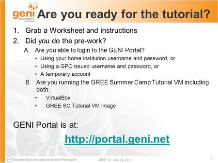 Sponsored by the National Science Foundation 1 GREE SC: June 24, 2013 Are you ready for the tutorial? 1.Grab a Worksheet and instructions 2.Did you do.