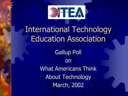 International Technology Education Association Gallup Poll on What Americans Think About Technology March, 2002.