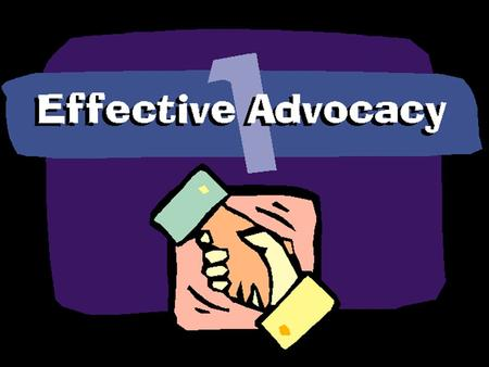 Advocacy is: When people support, speak or act on their own behalf, or on behalf of someone who asks for assistance. A means to obtain information, services.