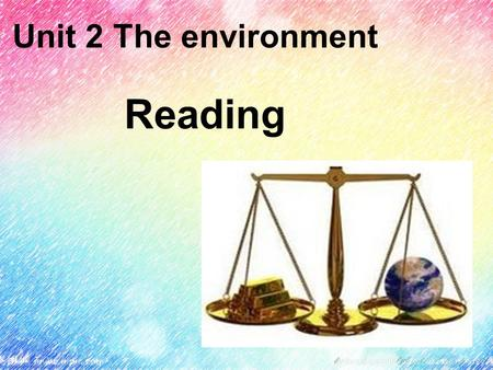 Unit 2 The <strong>environment</strong> Reading. Lead-in What is the <strong>environment</strong>? * The air, water and land on Earth, which can be harmed by man's activities ---Longman.