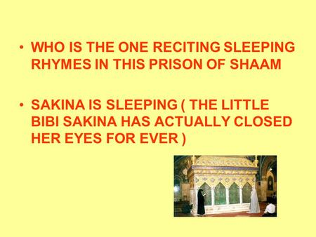 WHO IS THE ONE RECITING SLEEPING RHYMES IN THIS PRISON OF SHAAM SAKINA IS SLEEPING ( THE LITTLE BIBI SAKINA HAS ACTUALLY CLOSED HER EYES FOR EVER )