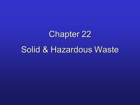 Chapter 22 Solid & Hazardous Waste. The U.S., with only 4.6% of the world's population, produces about 33% of the world's solid waste. solid waste: any.