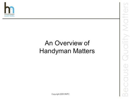 Copyright 2009 HMFC An Overview of Handyman Matters.