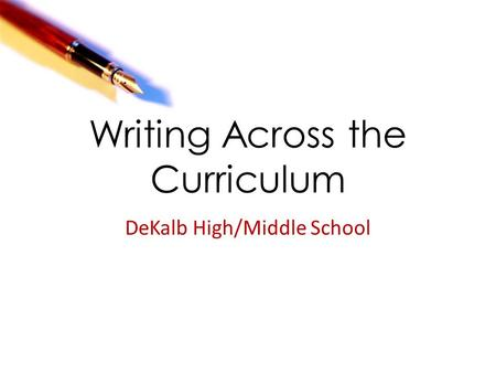 Writing Across the Curriculum DeKalb High/Middle School.