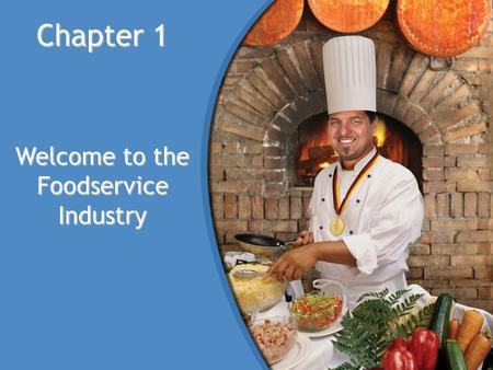 Chapter 1 Welcome to the Foodservice Industry. Bellringer Around 60% of all restaurants fail within the first year of opening. Write down why you think.