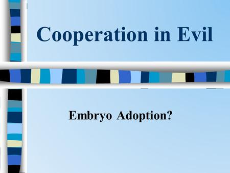 Cooperation in Evil Embryo Adoption?. Cooperation in Evil.
