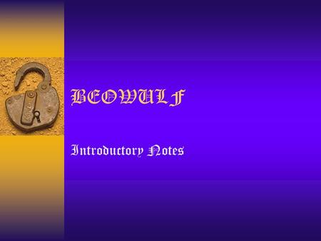 BEOWULF Introductory Notes.  No one is certain when Beowulf was first written, but it is speculated that it was finally transcribed by monks in 700 A.D.
