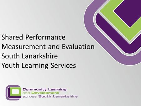 Shared Performance Measurement and Evaluation South Lanarkshire Youth Learning Services.