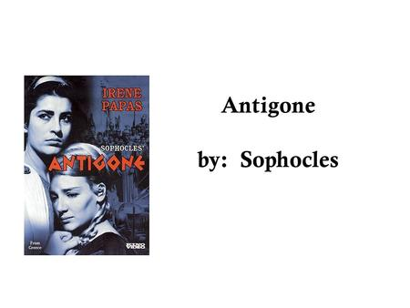 Antigone by: Sophocles Sophocles Born around 496/5 BC to a noble family in Colonus (now Athens) Excelled in music and gymnastics Held public office in.