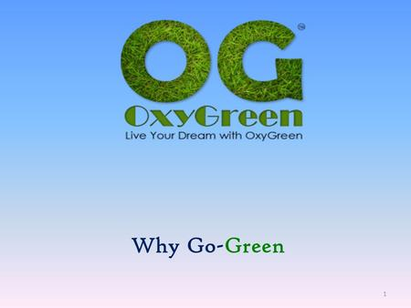 "Why Go-Green 1 Why Go Green There are amazing environmental, economical, health and community benefits for going ""Green."" By going Green, you can help."