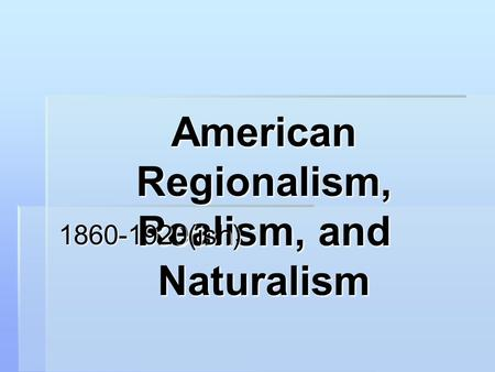 a comparison between the concepts of regionalism and naturalism Comparison between authoritative and permissive parenting includes a character analysis of mitch and blance a bit a comparison between the concepts of regionalism.