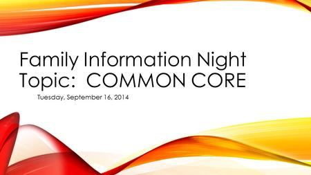 Family Information Night Topic: COMMON CORE Tuesday, September 16, 2014.