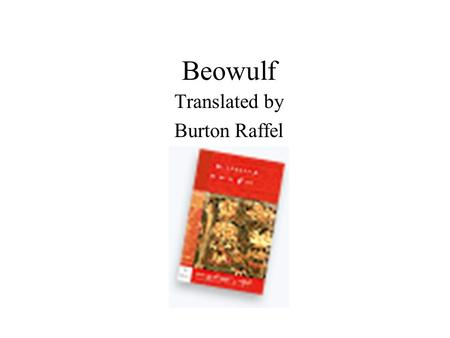 Beowulf Translated by Burton Raffel. This is a folk heroic epic Folk Folk Heroic Heroic Epic Epic Unknown author Hero centered, so we look to see the.