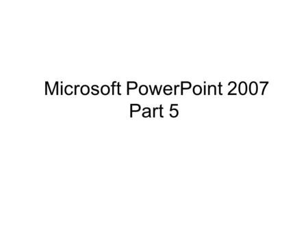 Microsoft PowerPoint 2007 Part 5. Agenda Editing Presentation Masters Editing Notes and Handout Masters Exporting Outlines and Slides Presenting to a.