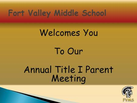 Welcomes You To Our Annual Title I Parent Meeting.