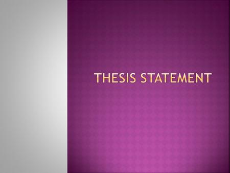  A thesis statement expresses your opinion about a topic. It is the basis of the introductory paragraph of your essay.  It should be a single complete.