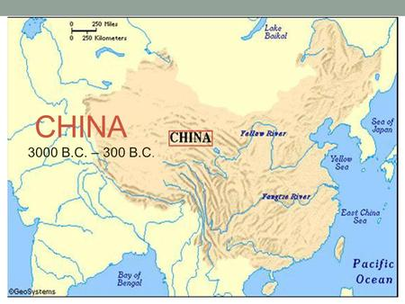 "CHINA 3000 B.C. – 300 B.C.. Rivers  The Huang (Yellow River)  2,900 miles across  Fertile Soil ""Loess"" Yellow tint  Floods/Built dikes  The Chang."