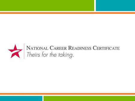 NCRC: What is it? A nationally recognized work skills credential Issued at four levels, the ACT NCRC measures and certifies the essential work skills.
