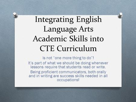 "Integrating English Language Arts Academic Skills into CTE Curriculum Is not ""one more thing to do""! It's part of what we should be doing whenever lessons."