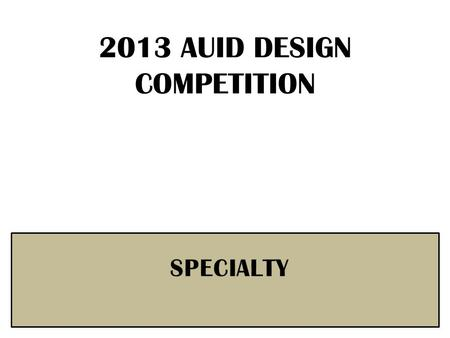 2013 AUID DESIGN COMPETITION. AUID Power Point Tutorial 1. Replace all red text with your project information. 2. Label footer: For clarity, change the.