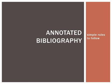 Simple rules to follow ANNOTATED BIBLIOGRAPHY. Let's take a look!  URDUE.EDU/MEDIA/PDF /20090309032047_61 4.PDF.