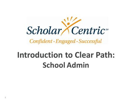 Introduction to Clear Path: School Admin 1 Welcome to Clear Path! Your school has elected to use the Clear Path resiliency assessments to measure the.