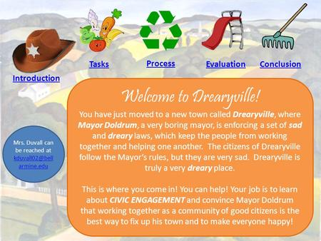Introduction Tasks Process Evaluation Conclusion Welcome to Drearyville! You have just moved to a new town called Drearyville, where Mayor Doldrum, a.
