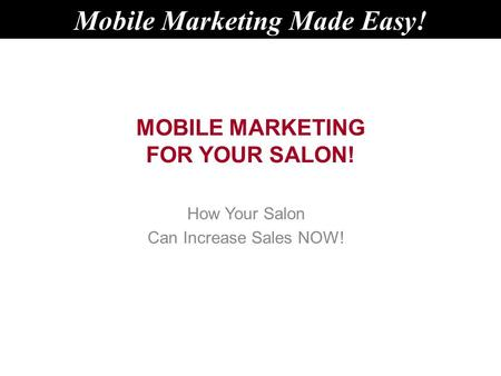 MOBILE MARKETING FOR YOUR SALON! How Your Salon Can Increase Sales NOW! Mobile Marketing Made Easy!