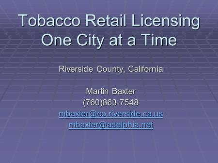 Tobacco Retail Licensing One City at a Time Riverside County, California Martin Baxter (760)863-7548