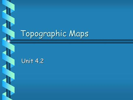 Topographic Maps Unit 4.2 Types of Maps b b Climate maps give general information about the climate and precipitation of a region. Cartographers use.