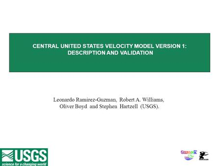 CENTRAL UNITED STATES VELOCITY MODEL VERSION 1: DESCRIPTION AND VALIDATION Leonardo Ramirez-Guzman, Robert A. Williams, Oliver Boyd and Stephen Hartzell.