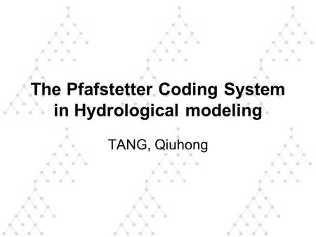 The Pfafstetter Coding System in Hydrological modeling TANG, Qiuhong.