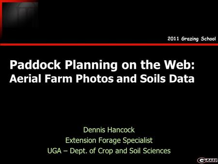 Paddock Planning on the Web: Aerial Farm Photos and Soils Data Dennis Hancock Extension Forage Specialist UGA – Dept. of Crop and Soil Sciences Dennis.