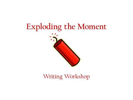Exploding the Moment Writing Workshop. What is it? Exploding the Moment is when a moment is slowed waaaay down for the purpose of painting a frame-by-frame.