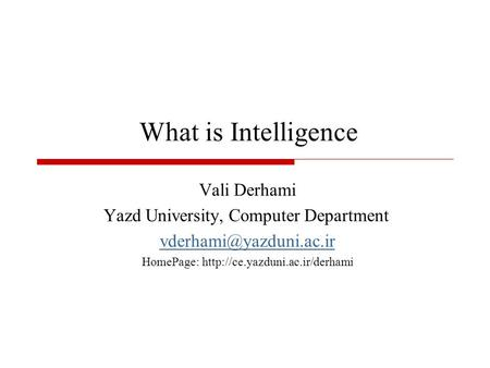 What is Intelligence Vali Derhami Yazd University, Computer Department HomePage: