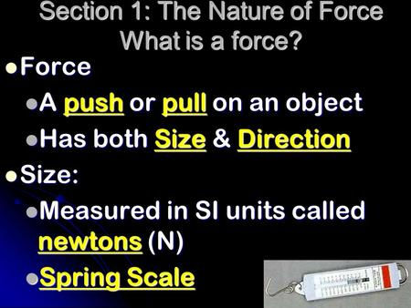 Section 1: The Nature of Force What is a force? Force Force A push or pull on an object A push or pull on an object Has both Size & Direction Has both.