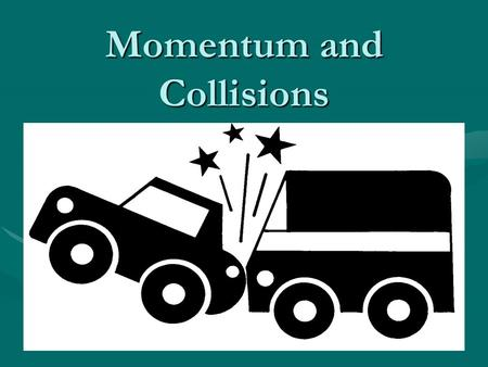 Momentum and Collisions Linear Momentum The linear momentum of a particle or an object that can be modeled as a particle of mass m moving with a velocity.