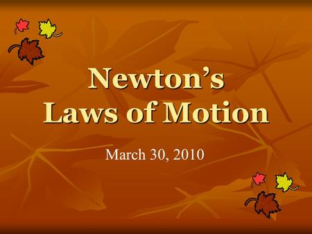 Newton's Laws of Motion March 30, 2010. Objectives 1. Explain the three laws of motion.