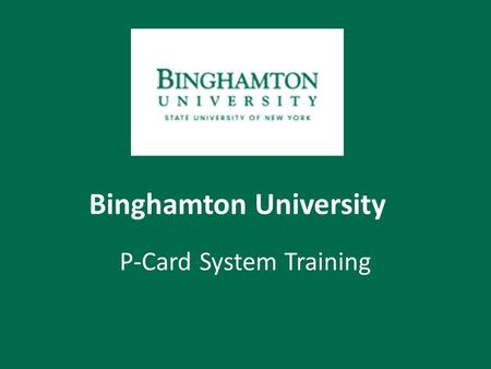 Binghamton University P-Card System Training. Overview The P- Card System will allow cardholders to: – View their own card statements – Change their own.