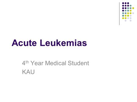Acute Leukemias 4 th Year Medical Student KAU. Acute Leukemia Is a type of cancer characterized by the production of large numbers of immature, abnormal.