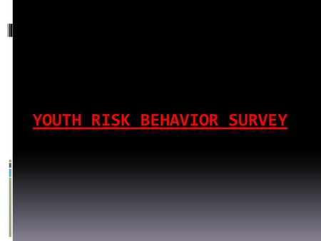 What is the YRBS?? The YRBS is the Youth Risk Behavior Survey. It is given every 2 years (since 1991) by the CDC (Centers for Disease Control) to a random.