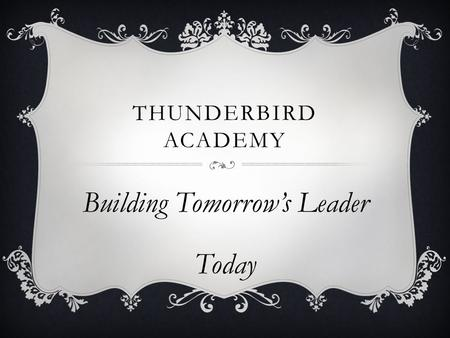 THUNDERBIRD ACADEMY Building Tomorrow's Leader Today.