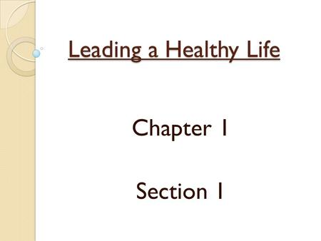 Leading a Healthy Life Chapter 1 Section 1. Health in the Past Early 1800's through early 1900's the leading cause of death was Infectious Diseases.