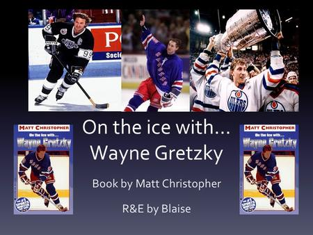 On the ice with… Wayne Gretzky Book by Matt Christopher R&E by Blaise.