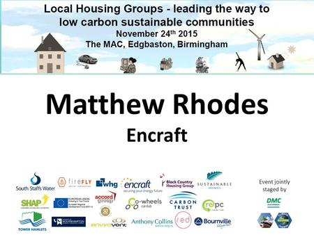 Event jointly staged by Matthew Rhodes Encraft. Copyright © Encraft Ltd 2011 T: 01926 312 159 | www.encraft.co.uk The energy policy minefield Local Housing.