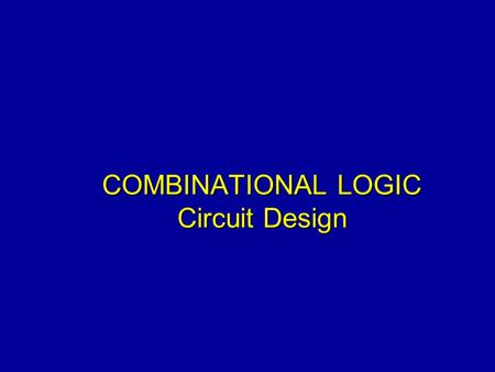 COMBINATIONAL LOGIC Circuit Design. Steps Create the truth table Extract the Boolean Expression from the truth table or create a K-Map Simplify the expression.