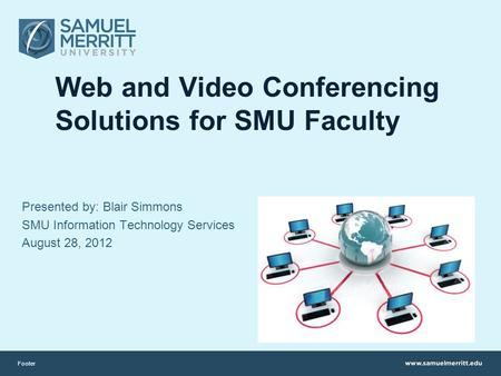 Web and Video Conferencing Solutions for SMU Faculty Presented by: Blair Simmons SMU Information Technology Services August 28, 2012 Footer.
