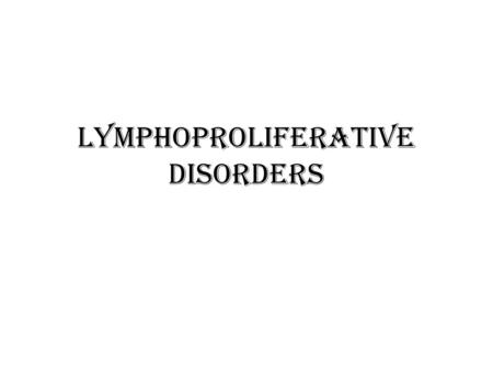 Lymphoproliferative disorders. Several clinical conditions in which lymphocytes are produced in excessive quantities ( Lymphocytosis) Lymphoma Malignant.