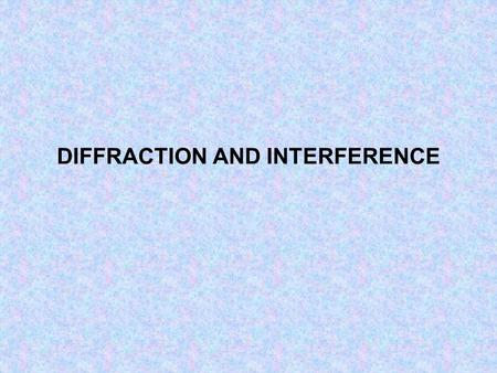 DIFFRACTION AND INTERFERENCE. Specification Topics Interference The concept of path difference and coherence The laser as a source of coherent monochromatic.